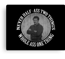 Never half ass two things Canvas Print