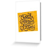 Good Times Are But Fantasy Greeting Card