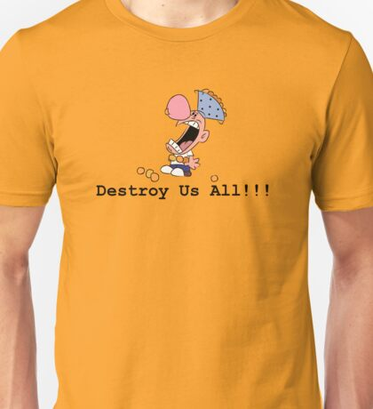 Destroy Us All!!! Unisex T-Shirt