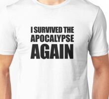 I Survived The Apocalypse Again Unisex T-Shirt