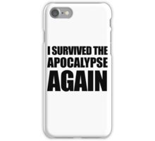 I Survived The Apocalypse Again iPhone Case/Skin