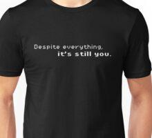 Despite Everything, It's Still You. (White Font) Unisex T-Shirt