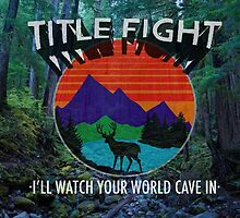 Title Fight  I'll Watch Your World Cave In by crownempire