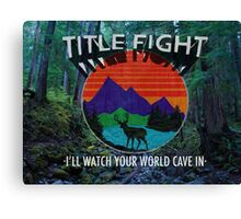Title Fight  I'll Watch Your World Cave In Canvas Print