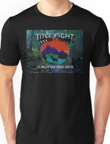 Title Fight  I'll Watch Your World Cave In Unisex T-Shirt