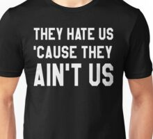 They Hate Us 'Cause They Ain't Us (In Black) Unisex T-Shirt