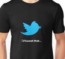 I'd Tweet That Unisex T-Shirt