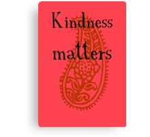 Kindness matters Canvas Print