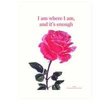 Pink rose with text; 'I am where I am, and it's enough' Art Print
