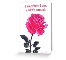 Pink rose with text; 'I am where I am, and it's enough' Greeting Card