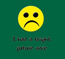 I had a bright future once... Unisex T-Shirt