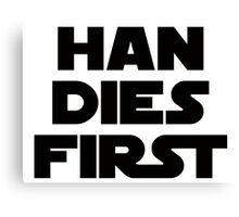 Han Dies First 66 Canvas Print