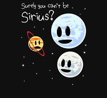 Surely You Can't Be Sirius? Unisex T-Shirt