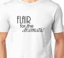 Flair for the Dramatic Unisex T-Shirt