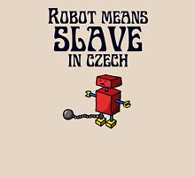 Robot Means Slave In Czech Unisex T-Shirt
