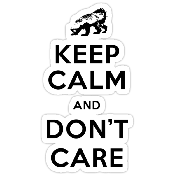 Keep Calm And Don't Care (Honey Badger) by jezkemp
