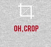 Oh, crop! Unisex T-Shirt