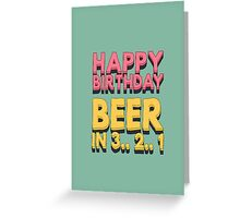 Happy Birthday.. beer in 3.. 2.. 1.. Greeting Card
