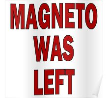 MAGNETO WAS LEFT Poster