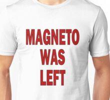 MAGNETO WAS LEFT Unisex T-Shirt