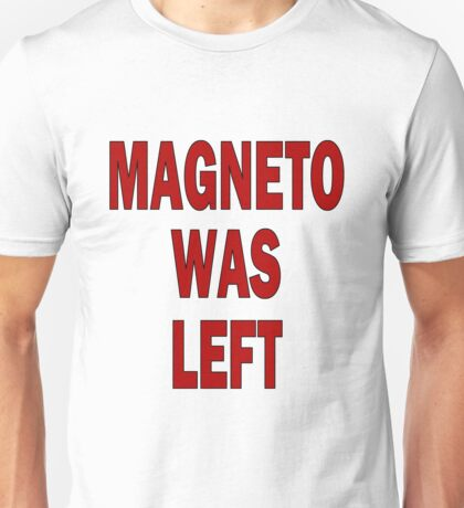 MAGNETO WAS LEFT Unisex T-Shirt