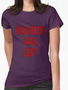 MAGNETO WAS LEFT Womens Fitted T-Shirt