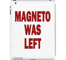 MAGNETO WAS LEFT iPad Case/Skin