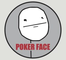 Poker Face !  by Venum Spotah