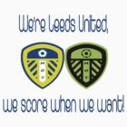 We're Leeds United, We Score When We Want! by MOTLeedsUnited