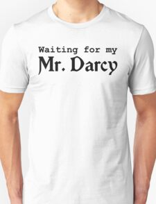 Waiting for my Mr. Darcy Unisex T-Shirt