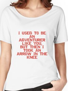 I used to be an adventurer like you, but then I took an arrow in the knee Women's Relaxed Fit T-Shirt