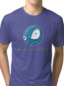 Who says i have to smile? Tri-blend T-Shirt