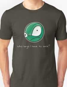 Who says i have to smile? T-Shirt