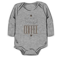 It's never enough coffee! One Piece - Long Sleeve