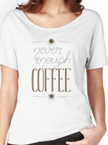 It's never enough coffee! Women's Relaxed Fit T-Shirt