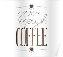 It's never enough coffee! Poster