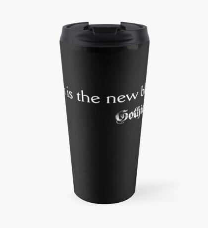 Black is the new black. Gothic.Life Travel Mug