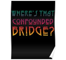 WHERE'S THAT CONFOUNDED BRIDGE? - destroyed colors Poster