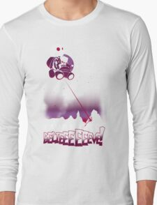 I Want to BELIEEEEEEVE! Long Sleeve T-Shirt