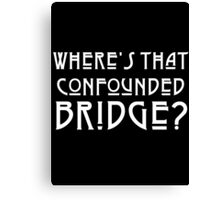 WHERE'S THAT CONFOUNDED BRIDGE? - solid white Canvas Print