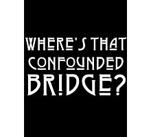 WHERE'S THAT CONFOUNDED BRIDGE? - solid white Photographic Print