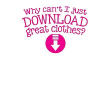 Why can't I just DOWNLOAD great clothes? Photographic Print