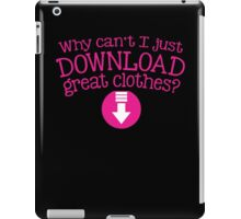 Why can't I just DOWNLOAD great clothes? iPad Case/Skin