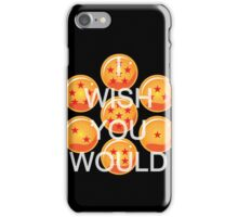 I wish you would. Ver. 2 iPhone Case/Skin