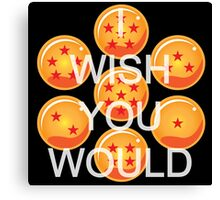 I wish you would. Ver. 2 Canvas Print