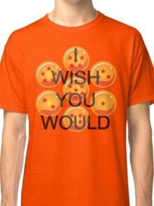 I wish you would. Ver. 2 Classic T-Shirt