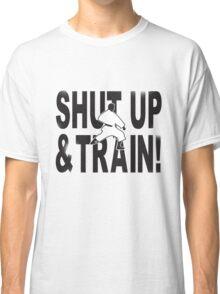 Shut Up & Train! Classic T-Shirt