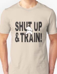 Shut Up & Train! Unisex T-Shirt