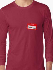 My Name Is Dentarthurdent Long Sleeve T-Shirt