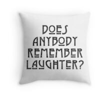 DOES ANYBODY REMEMBER LAUGHTER? destroyed black Throw Pillow